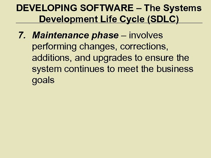 DEVELOPING SOFTWARE – The Systems Development Life Cycle (SDLC) 7. Maintenance phase – involves