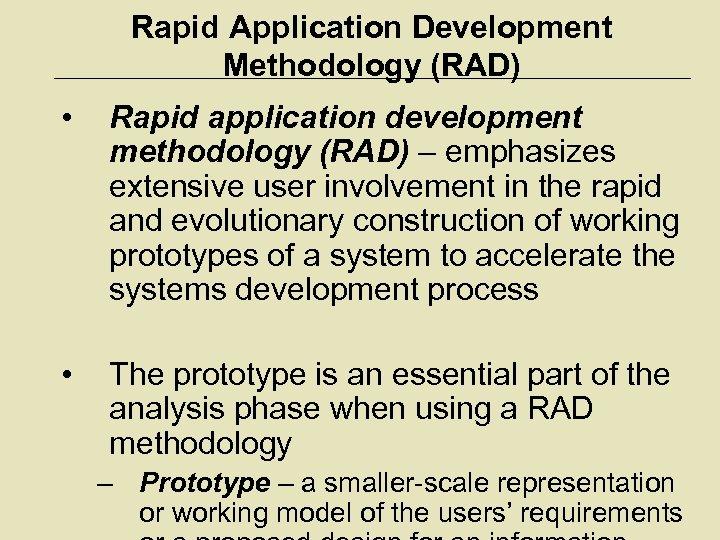 Rapid Application Development Methodology (RAD) • Rapid application development methodology (RAD) – emphasizes extensive