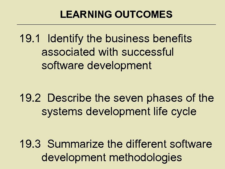 LEARNING OUTCOMES 19. 1 Identify the business benefits associated with successful software development 19.