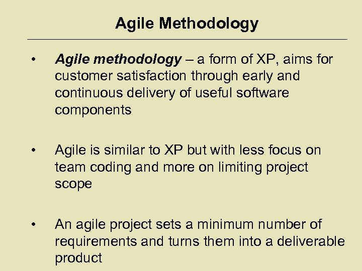 Agile Methodology • Agile methodology – a form of XP, aims for customer satisfaction