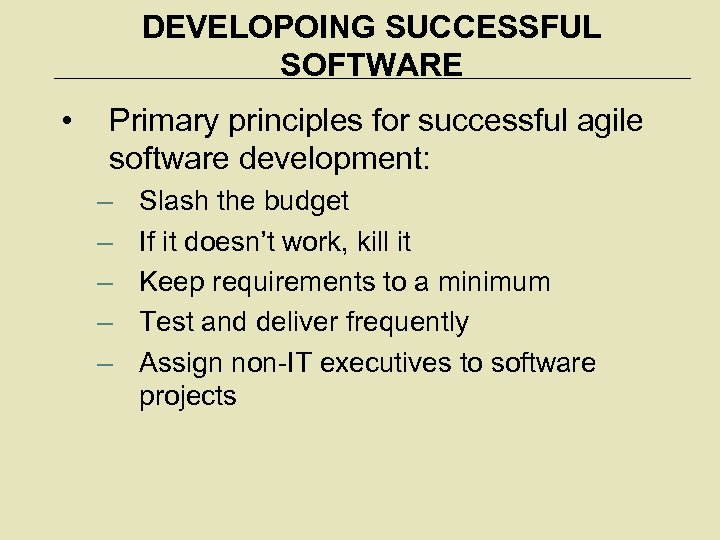 DEVELOPOING SUCCESSFUL SOFTWARE • Primary principles for successful agile software development: – – –