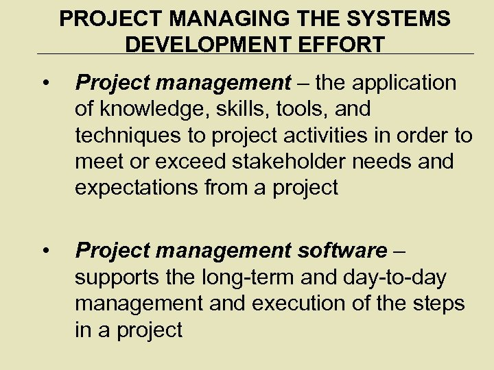 PROJECT MANAGING THE SYSTEMS DEVELOPMENT EFFORT • Project management – the application of knowledge,