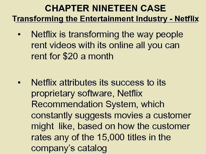 CHAPTER NINETEEN CASE Transforming the Entertainment Industry - Netflix • Netflix is transforming the