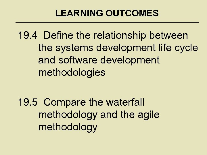 LEARNING OUTCOMES 19. 4 Define the relationship between the systems development life cycle and