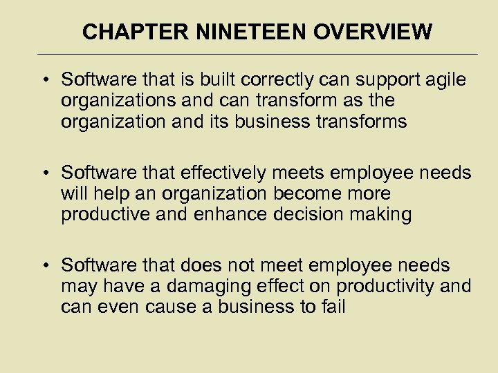 CHAPTER NINETEEN OVERVIEW • Software that is built correctly can support agile organizations and