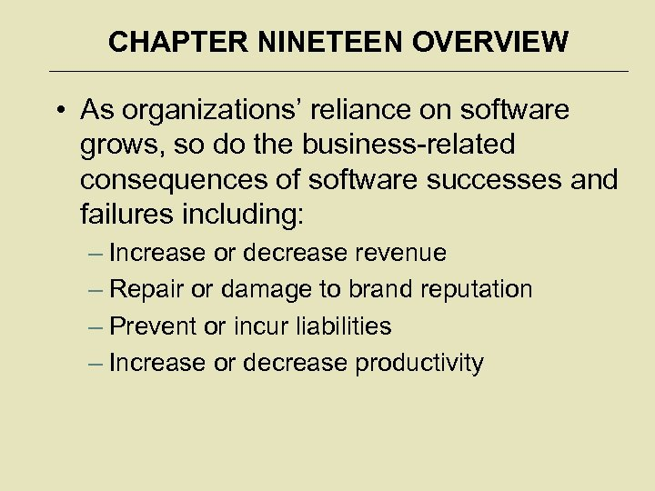 CHAPTER NINETEEN OVERVIEW • As organizations' reliance on software grows, so do the business-related