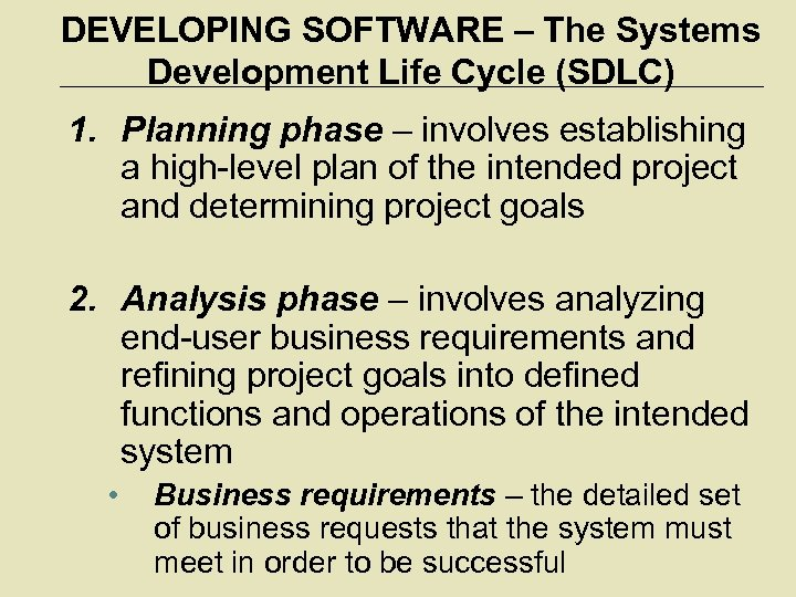 DEVELOPING SOFTWARE – The Systems Development Life Cycle (SDLC) 1. Planning phase – involves