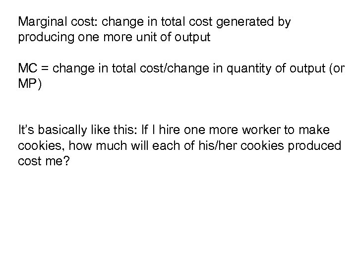 Marginal cost: change in total cost generated by producing one more unit of output