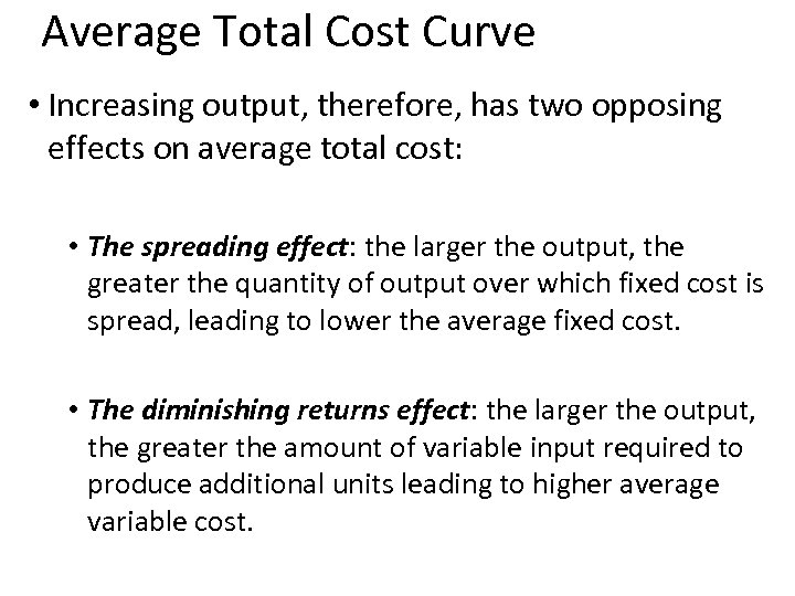 Average Total Cost Curve • Increasing output, therefore, has two opposing effects on average