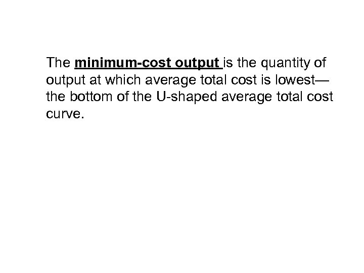 The minimum-cost output is the quantity of output at which average total cost is