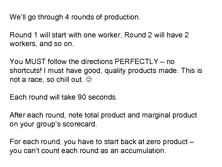 We'll go through 4 rounds of production. Round 1 will start with one worker,