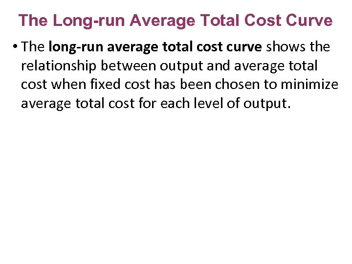 The Long-run Average Total Cost Curve • The long-run average total cost curve shows