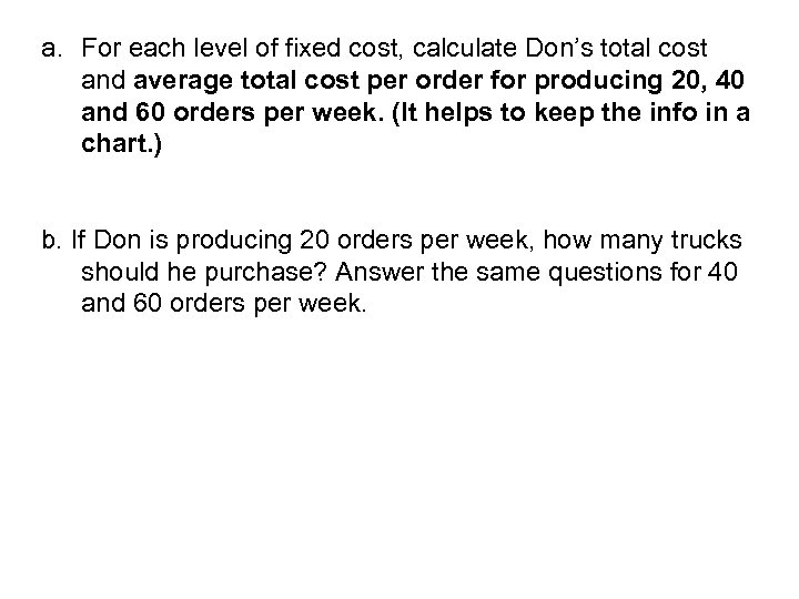 a. For each level of fixed cost, calculate Don's total cost and average total