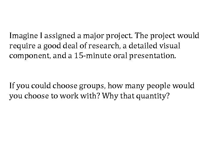 Imagine I assigned a major project. The project would require a good deal of