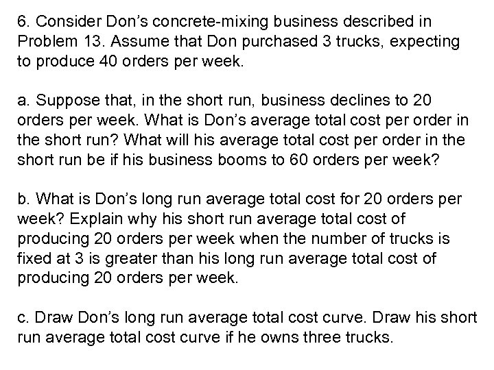 6. Consider Don's concrete-mixing business described in Problem 13. Assume that Don purchased 3
