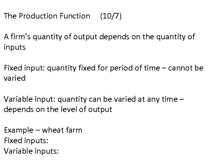 The Production Function (10/7) A firm's quantity of output depends on the quantity of