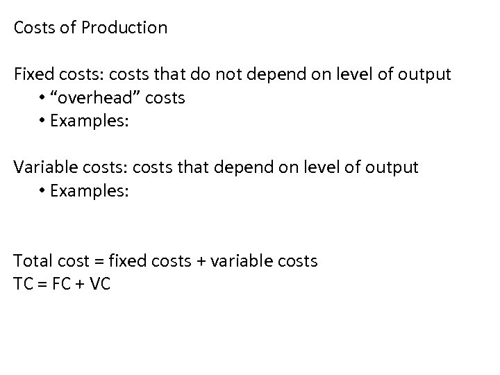 Costs of Production Fixed costs: costs that do not depend on level of output