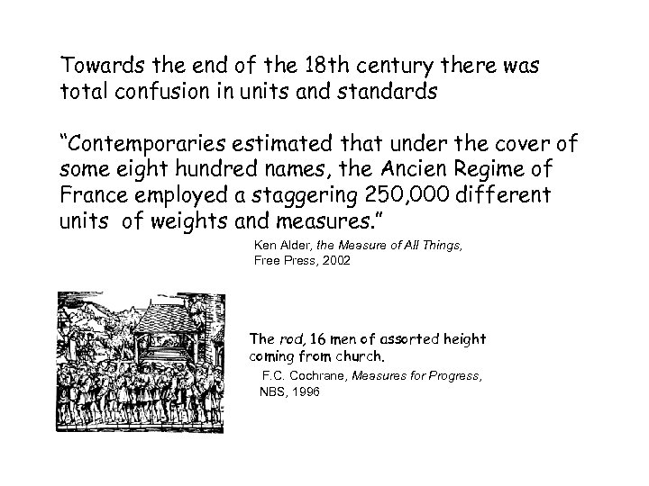 Towards the end of the 18 th century there was total confusion in units
