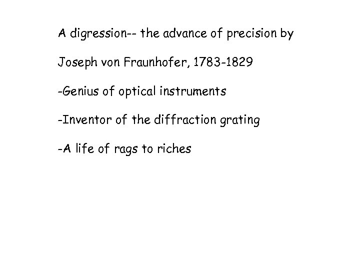 A digression-- the advance of precision by Joseph von Fraunhofer, 1783 -1829 -Genius of