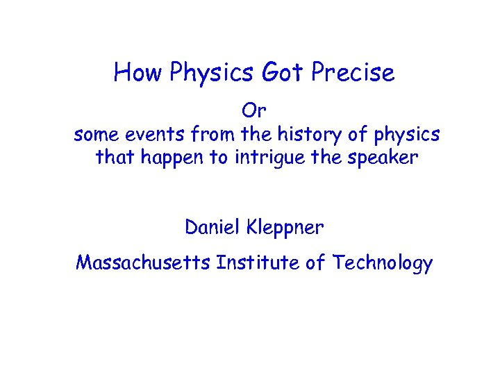 How Physics Got Precise Or some events from the history of physics that happen