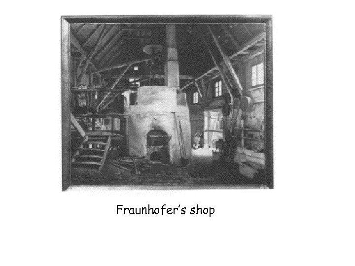 Fraunhofer's shop