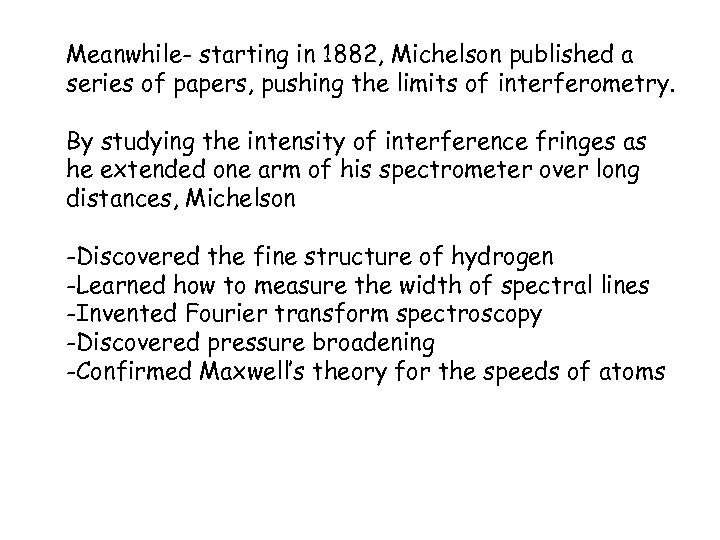 Meanwhile- starting in 1882, Michelson published a series of papers, pushing the limits of