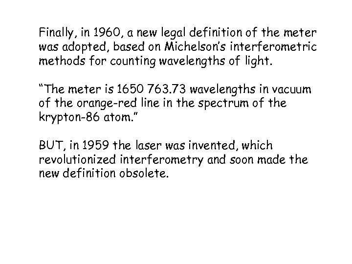 Finally, in 1960, a new legal definition of the meter was adopted, based on