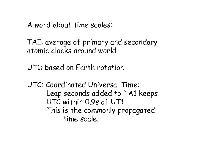A word about time scales: TAI: average of primary and secondary atomic clocks around