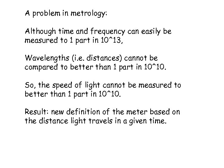 A problem in metrology: Although time and frequency can easily be measured to 1