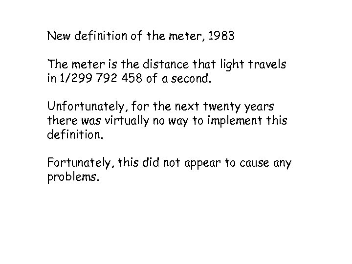 New definition of the meter, 1983 The meter is the distance that light travels