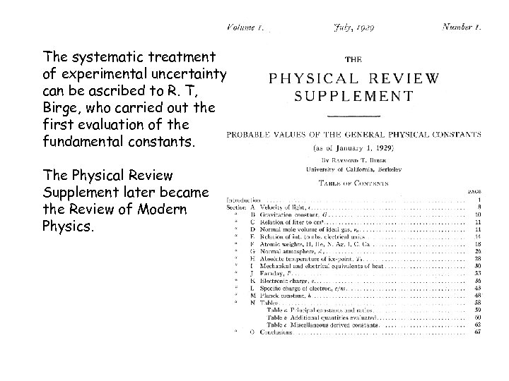 The systematic treatment of experimental uncertainty can be ascribed to R. T, Birge, who