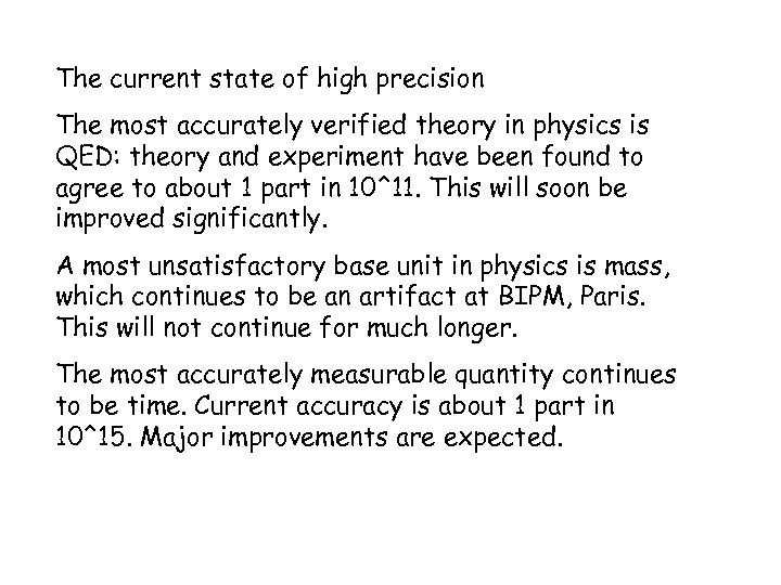 The current state of high precision The most accurately verified theory in physics is