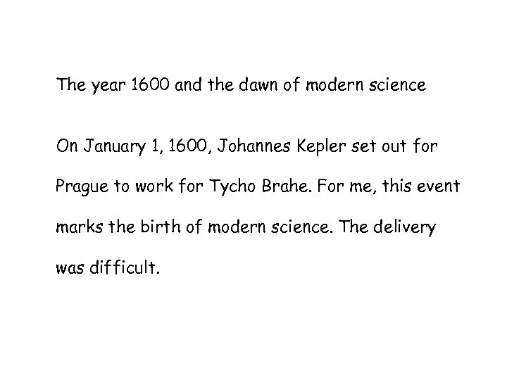 The year 1600 and the dawn of modern science On January 1, 1600, Johannes