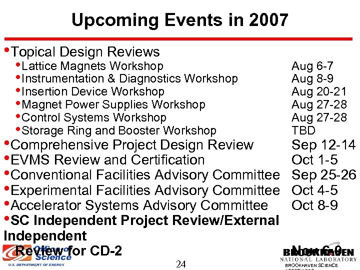 Upcoming Events in 2007 • Topical Design Reviews • Lattice Magnets Workshop • Instrumentation