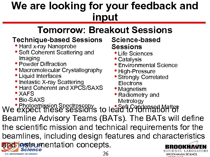 We are looking for your feedback and input Tomorrow: Breakout Sessions Technique-based Sessions Science-based