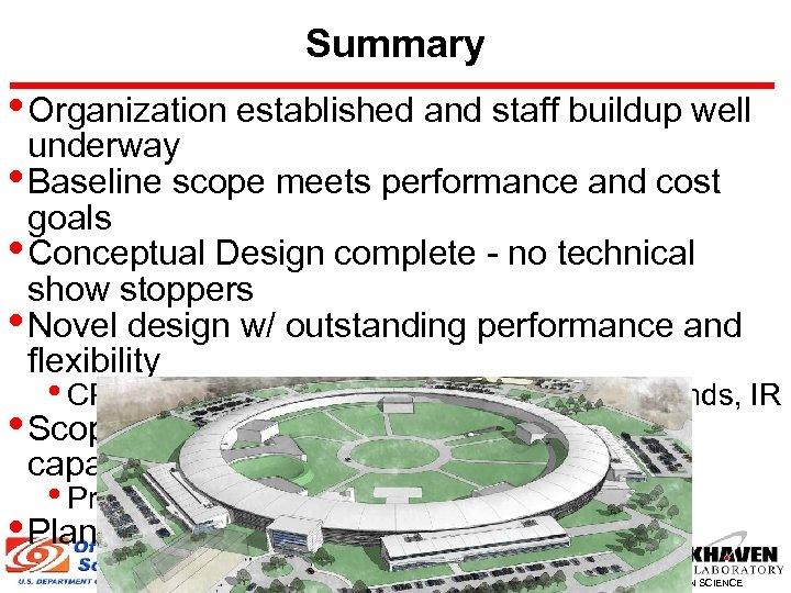 Summary • Organization established and staff buildup well underway • Baseline scope meets performance
