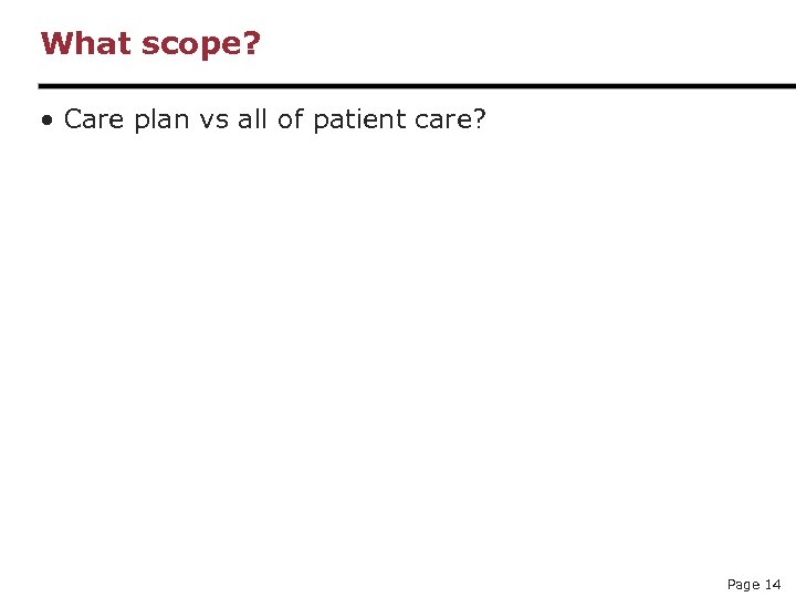 What scope? • Care plan vs all of patient care? Page 14