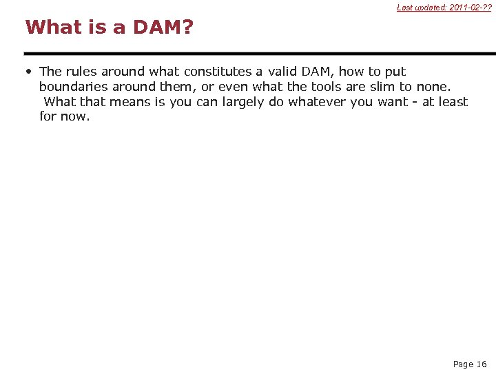 Last updated: 2011 -02 -? ? What is a DAM? • The rules around