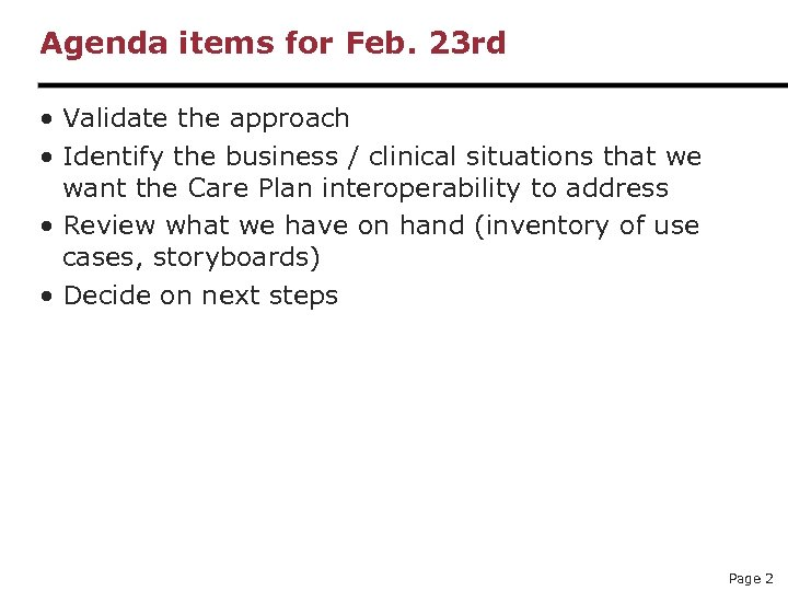 Agenda items for Feb. 23 rd • Validate the approach • Identify the business
