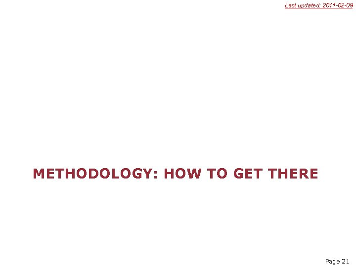 Last updated: 2011 -02 -09 METHODOLOGY: HOW TO GET THERE Page 21