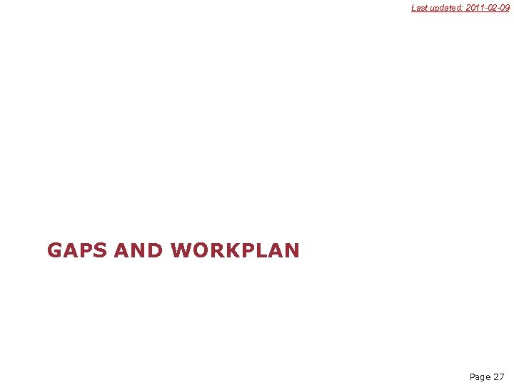 Last updated: 2011 -02 -09 GAPS AND WORKPLAN Page 27