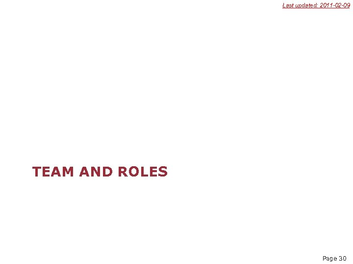 Last updated: 2011 -02 -09 TEAM AND ROLES Page 30