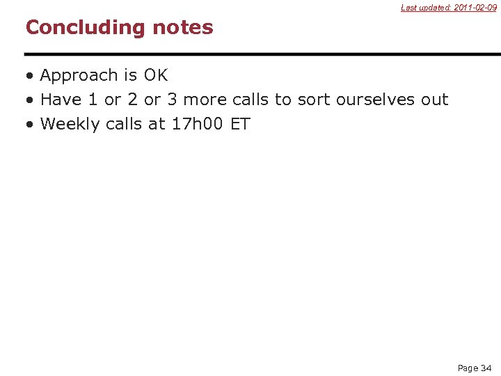 Last updated: 2011 -02 -09 Concluding notes • Approach is OK • Have 1