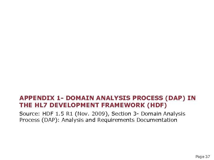 APPENDIX 1 - DOMAIN ANALYSIS PROCESS (DAP) IN THE HL 7 DEVELOPMENT FRAMEWORK (HDF)