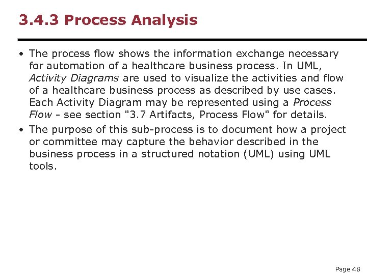 3. 4. 3 Process Analysis • The process flow shows the information exchange necessary
