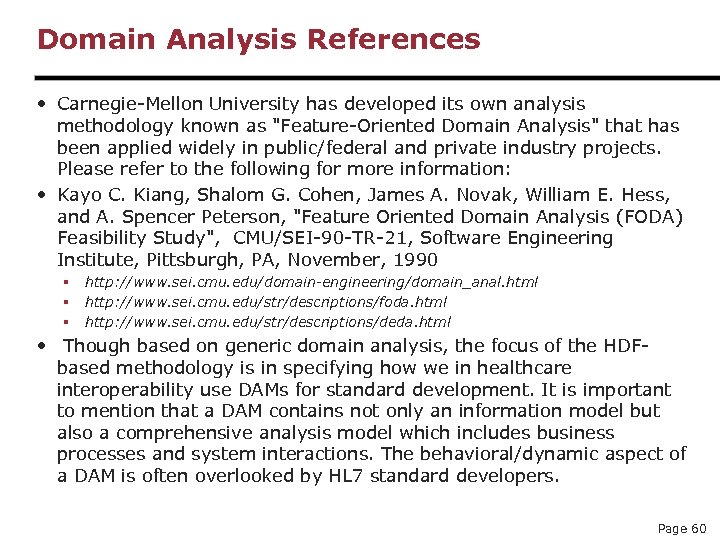 Domain Analysis References • Carnegie-Mellon University has developed its own analysis methodology known as