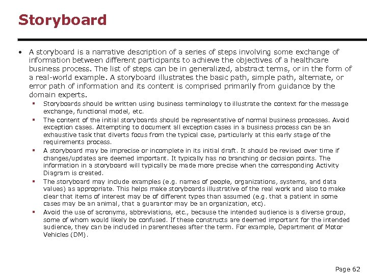Storyboard • A storyboard is a narrative description of a series of steps involving