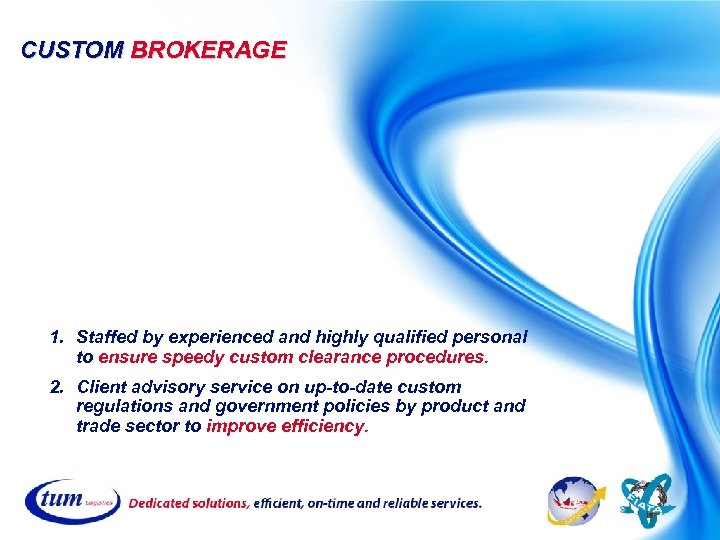 CUSTOM BROKERAGE 1. Staffed by experienced and highly qualified personal to ensure speedy custom