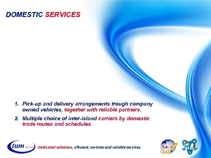 DOMESTIC SERVICES 1. Pick-up and delivery arrangements trough company owned vehicles, together with reliable