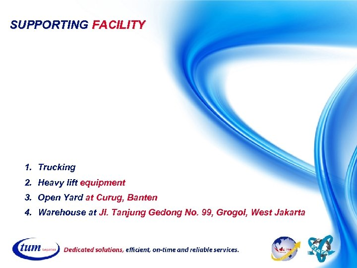 SUPPORTING FACILITY 1. Trucking 2. Heavy lift equipment 3. Open Yard at Curug, Banten